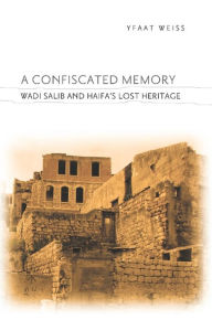 A Confiscated Memory: Wadi Salib and Haifa's Lost Heritage - Yfaat Weiss