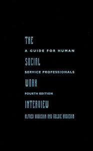 The Social Work Interview: A Guide for Human Service Professionals - Goldie Kadushin