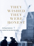 They Wished They Were Honest: The Knapp Commission and New York City Police - Armstrong, Michael