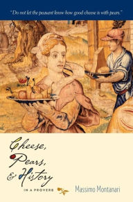 Cheese, Pears, and History in a Proverb - Massimo Montanari