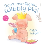 Don't lose Pigley, Wibbly Pig! - Mick Inkpen