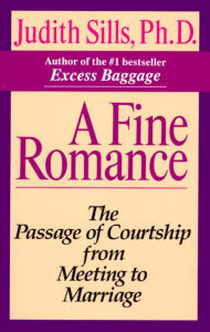 Fine Romance: The Passage of Courtship from Meeting to Marriage - Judith Sills