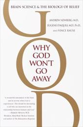 Why God Won't Go Away: Brain Science and the Biology of Belief - Newberg, Andrew / D'Aquili, Eugene G. / Rause, Vince