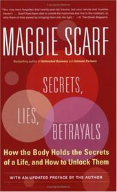 Secrets, Lies, Betrayals: How the Body Holds the Secrets of a Life, and How to Unlock Them - Scarf, Maggie