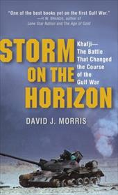 Storm on the Horizon: Khafji--The Battle That Changed the Course of the Gulf War - Morris, David J.