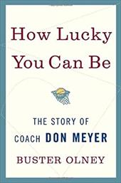 How Lucky You Can Be: The Story of Coach Don Meyer - Olney, Buster