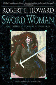 The Sword Woman and Other Historical Adventures - Robert E. Howard