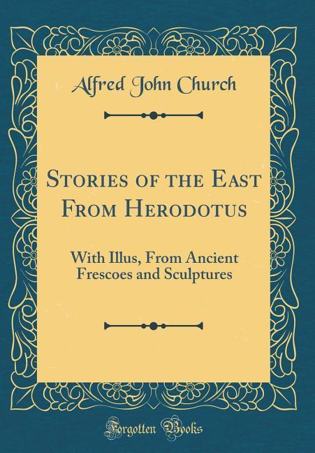 Stories of the East From Herodotus als Buch von Alfred John Church