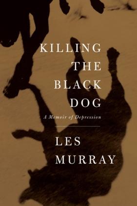 Killing the Black Dog - A Memoir of Depression - Murray, Les