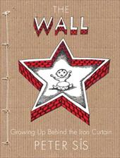The Wall: Growing Up Behind the Iron Curtain - Sis, Peter