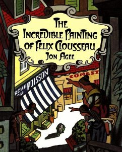The Incredible Painting of Felix Clousseau - Agee, Jon