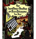 The Incredible Painting of Felix Clousseau - Jon Agee
