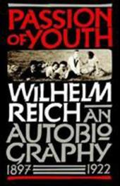Passion of Youth: An Autobiography, 1897-1922 - Reich, Wilhelm / Reich / Higgins, Mary Boyd