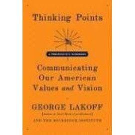 Thinking Points : Communicating Our American Values And Vision - George Lakoff