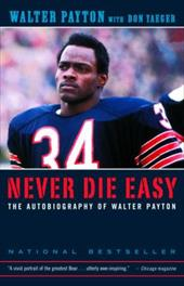 Never Die Easy: The Autobiography of Walter Payton - Payton, Walter / Yaeger, Don
