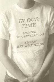 In Our Time: Memoir of a Revolution Susan Brownmiller Author