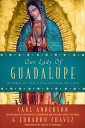 Our Lady of Guadalupe: Mother of the Civilization of Love - Anderson, Carl / Chavez, Eduardo