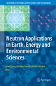 Neutron Applications in Earth, Energy and Environmental Sciences - Liyuan Liang; Romano Rinaldi; Helmut Schober