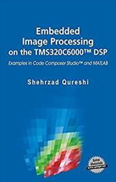 Embedded Image Processing on the Tms320c6000 DSP: Examples in Code Composer Studio and MATLAB - Qureshi, Shehrzad