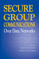 Secure Group Communications Over Data Networks - Xukai Zou; Byrav Ramamurthy; Spyros S. Magliveras