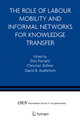 The Role of Labour Mobility and Informal Networks for Knowledge Transfer - Dirk Fornahl; Christian Zellner; David B. Audretsch