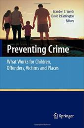 Preventing Crime: What Works for Children, Offenders, Victims and Places - Welsh, Brandon C. / Farrington, David P.