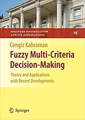 Fuzzy Multi-Criteria Decision Making: Theory and Applications with Recent Developments - Kahraman, Cengiz
