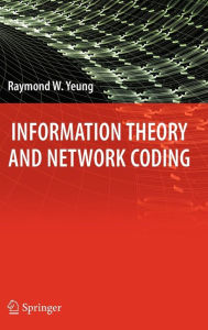 Information Theory and Network Coding - Raymond W. Yeung