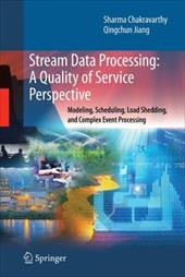 Stream Data Processing: A Quality of Service Perspective: Modeling, Scheduling, Load Shedding, and Complex Event Processing - Chakravarthy, Sharma / Jiang, Qingchun