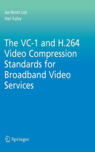 The VC-1 and H.264 Video Compression Standards for Broadband Video Services - Jae-Beom Lee