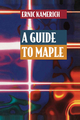 A Guide to Maple - Ernic Kamerich