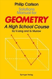 Solutions Manual for Geometry: A High School Course: By S. Lang and G. Murrow - Lang, S. / Murrow, Gene / Carlson, Philip