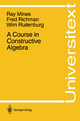 Course in Constructive Algebra - Ray Mines; Fred Richman; Wim Ruitenburg