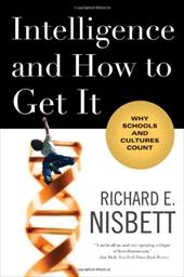 Intelligence and How to Get It: Why Schools and Cultures Count - Nisbett, Richard E.