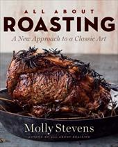 All about Roasting: A New Approach to a Classic Art - Stevens, Molly