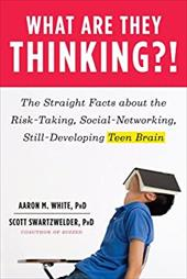 What Are They Thinking?!: The Straight Facts about the Risk-Taking, Social-Networking, Still-Developing Teen Brain - White, Aaron / Swartzwelder, Scott