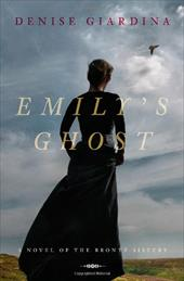 Emily's Ghost: A Novel of the Bronte Sisters - Giardina, Denise
