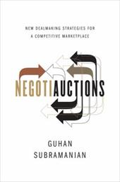 Negotiauctions: New Dealmaking Strategies for a Competitive Marketplace - Subramanian, Guhan