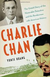 Charlie Chan: The Untold Story of the Honorable Detective and His Rendezvous with American History - Huang, Yunte