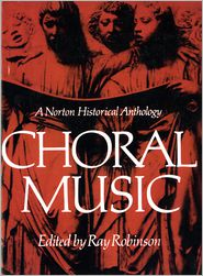 Choral Music: A Norton Historical Anthology - Ray Robinson (Editor)