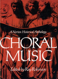Choral Music: A Norton Historical Anthology - Ray Robinson