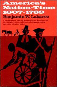 America's Nation-Time: 1607-1789 - Benjamin W. Labaree, A. M. Labaree