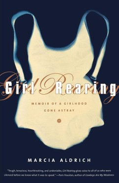 Girl Rearing: Memoir of a Girlhood Gone Astray - Aldrich, Marcia