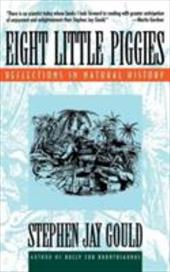 Eight Little Piggies: Reflections in Natural History - Gould, Stephen Jay