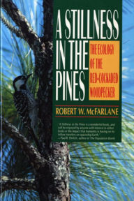 A Stillness in the Pines: The Ecology of the Red Cockaded Woodpecker - Robert W. McFarlane