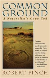Common Ground: A Naturalist's Cape Cod - Finch, Robert / Cannell, Amanda