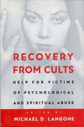 Recovery from Cults: Help for Victims of Psychological and Spiritual Abuse - Langone, Michael D.