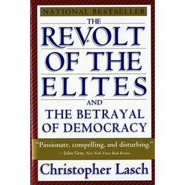 Revolt of the Elites and the Betrayal of Democracy - Lasch