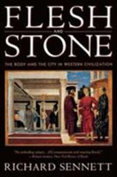 Flesh and Stone: The Body and the City in Western Civilization - Sennett, Richard