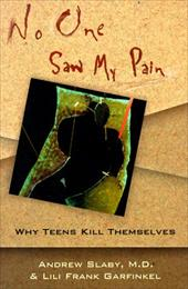 No One Saw My Pain: Why Teens Kill Themselves - Slaby, Andrew E. / Garfinkel, Lili Frank
